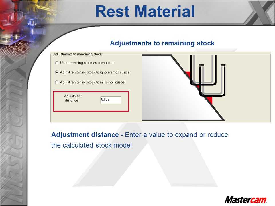 Adjustments to remaining stock Adjustment distance - Enter a value to expand or reduce the calculated stock model Rest Material