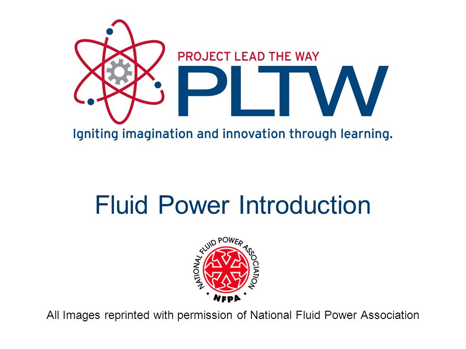 Fluid Power Introduction All Images reprinted with permission of National Fluid Power Association