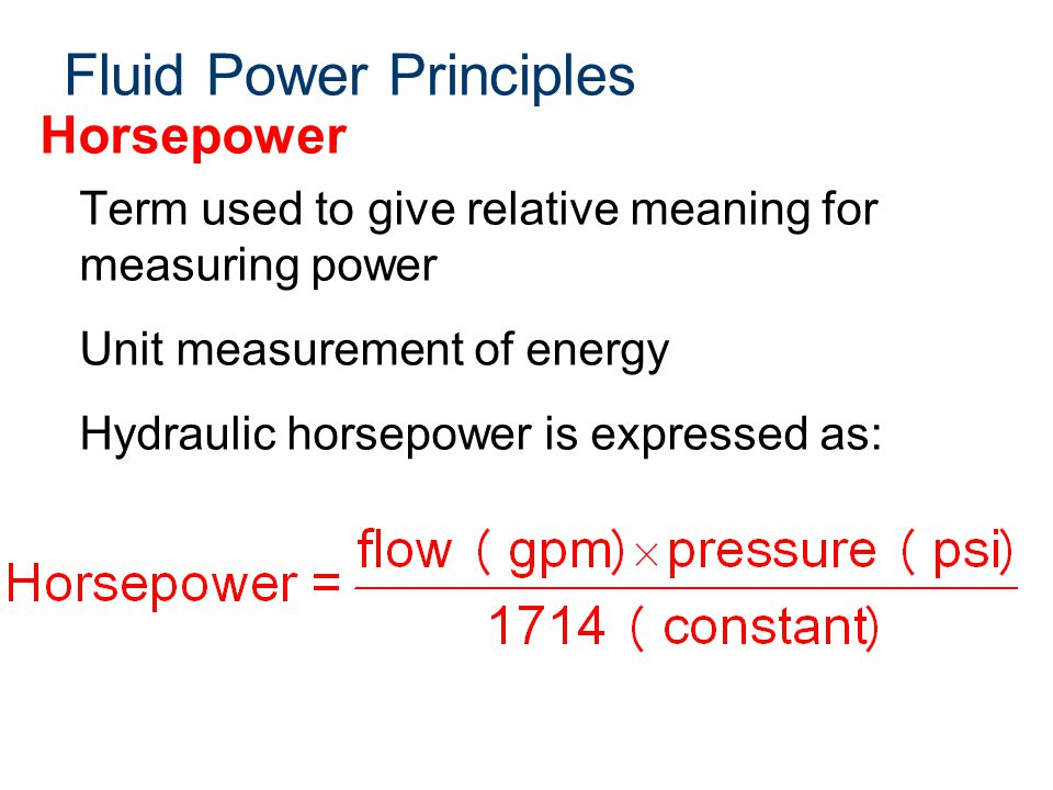 Fluid Power Principles Horsepower Term used to give relative meaning for measuring power Unit measurement of energy Hydraulic horsepower is expressed