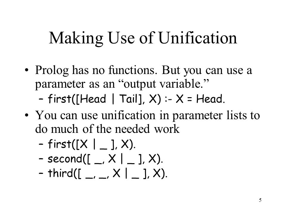 5 Making Use of Unification Prolog has no functions.