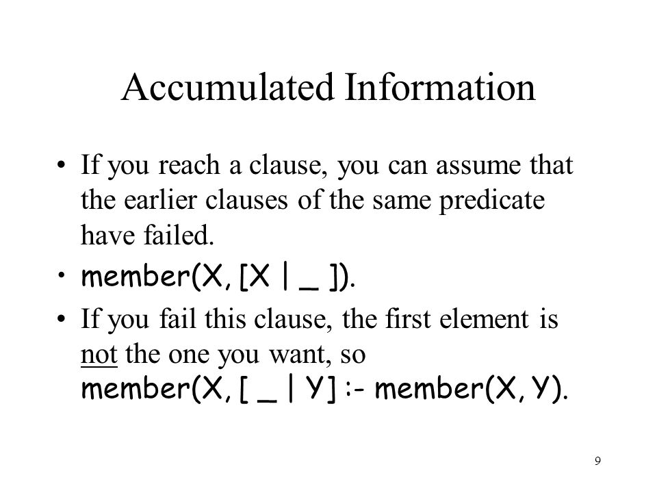 9 Accumulated Information If you reach a clause, you can assume that the earlier clauses of the same predicate have failed.