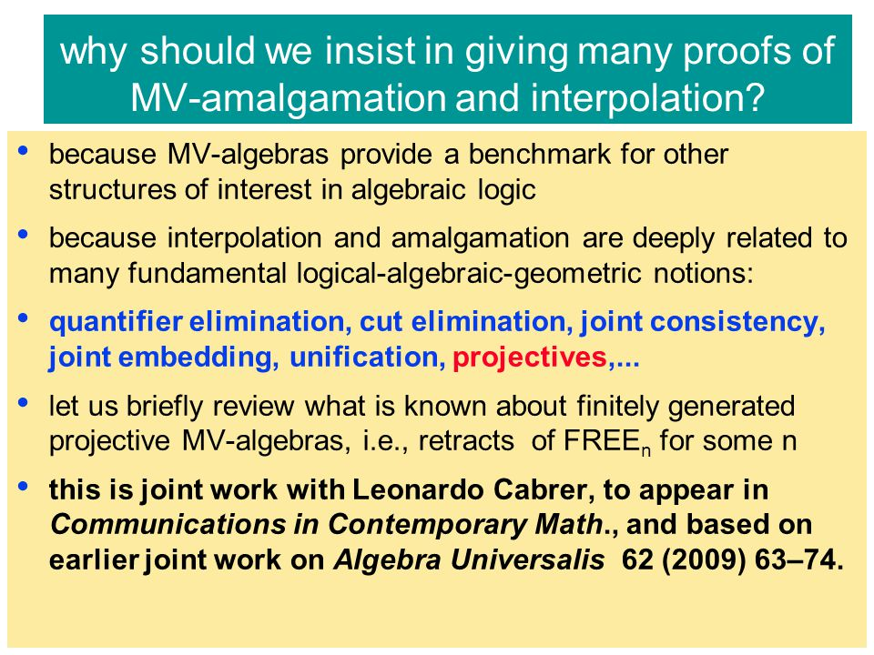 why should we insist in giving many proofs of MV-amalgamation and interpolation? because MV-algebras provide a benchmark for other structures of inter