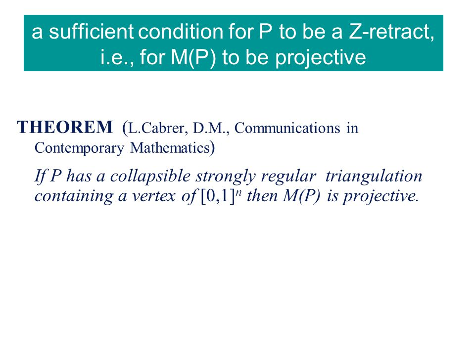 a sufficient condition for P to be a Z-retract, i.e., for M(P) to be projective THEOREM ( L.Cabrer, D.M., Communications in Contemporary Mathematics )