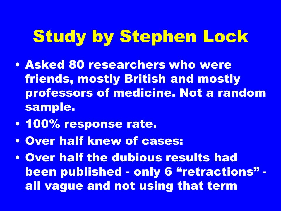 Study by Stephen Lock Asked 80 researchers who were friends, mostly British and mostly professors of medicine.