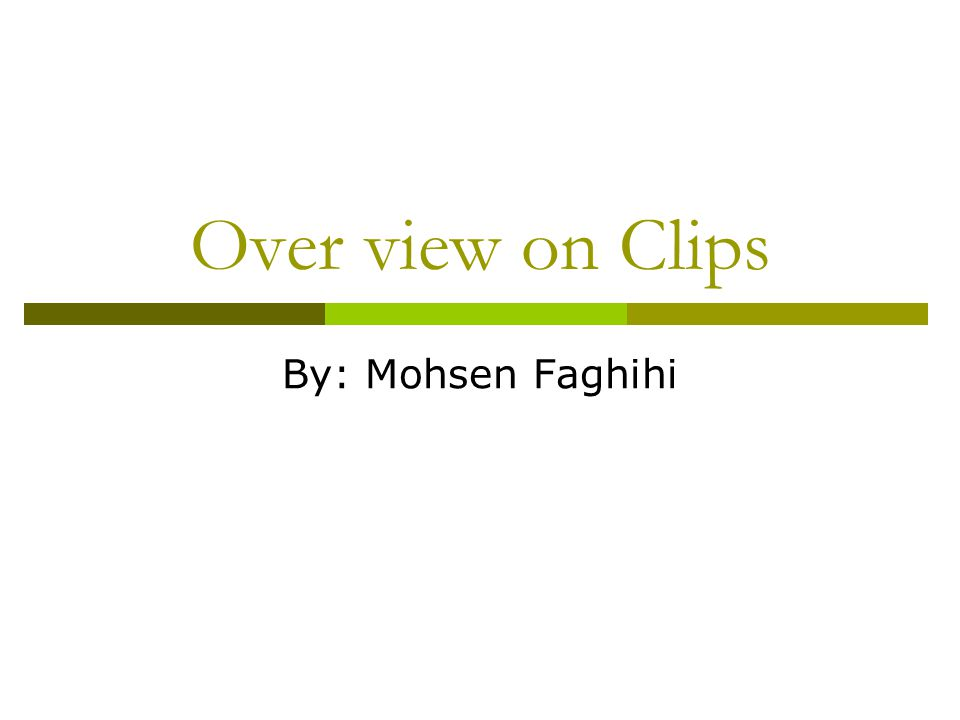 Over view on Clips By: Mohsen Faghihi