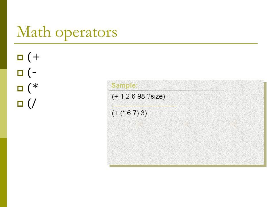 Math operators  (+  (-  (*  (/ (+ 1 2 6 98 size) (+ (* 6 7) 3) Sample: