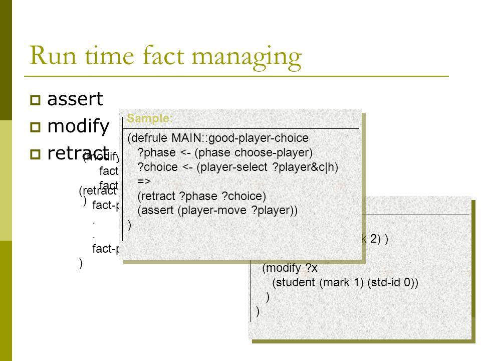 Run time fact managing  assert  modify  retract (modify fact-place fact ) (retract fact-place1.