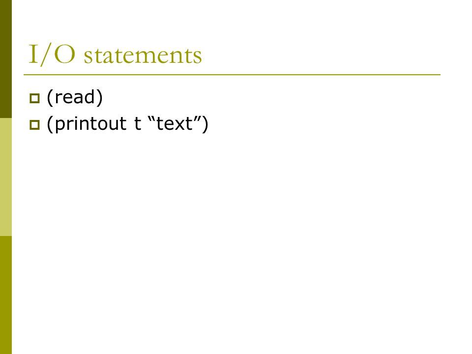 I/O statements  (read)  (printout t text )