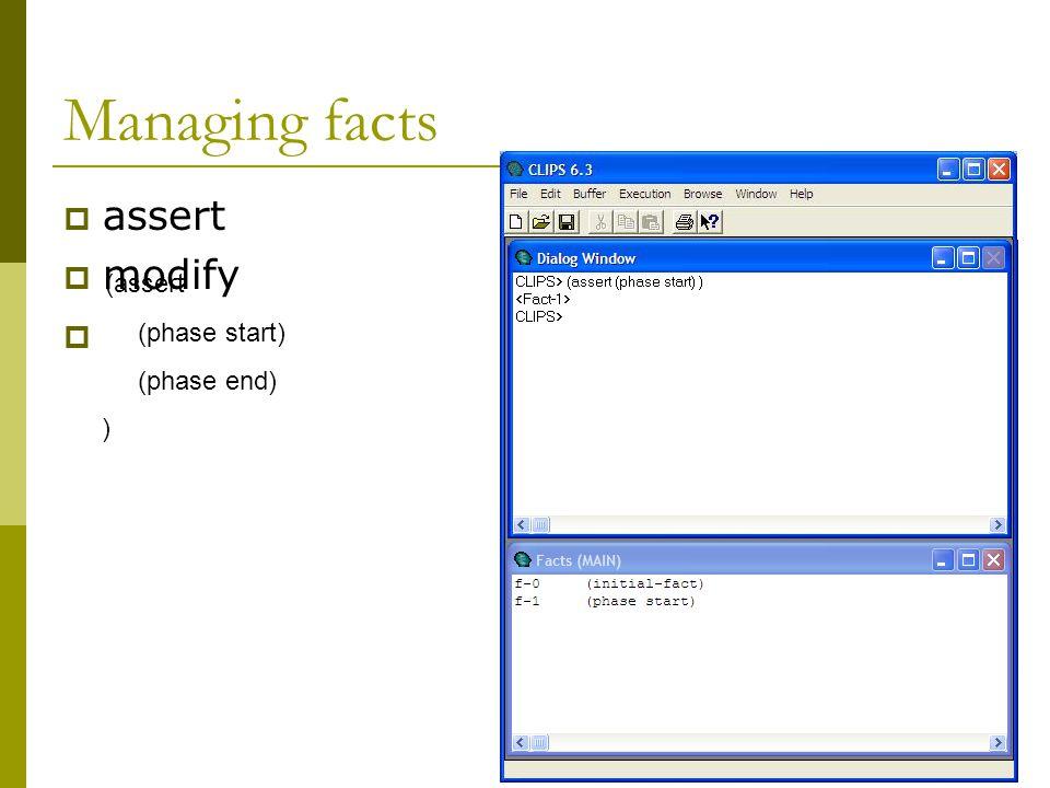  assert  modify  retract > ) (assert (phase start)) Managing facts (A)(phase)(phase start) (phase end) ) (assert