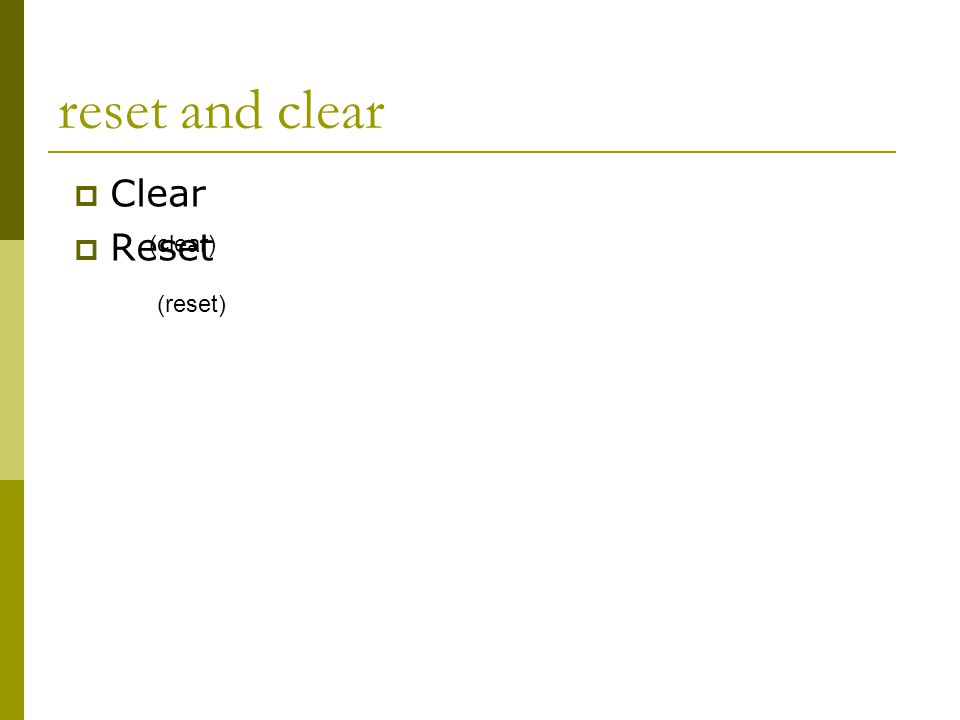 reset and clear  Clear  Reset (reset) (clear)
