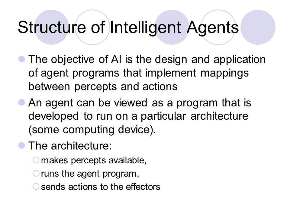Types of Agent Programs Intelligent systems are typically composed of a number of intelligent agents.