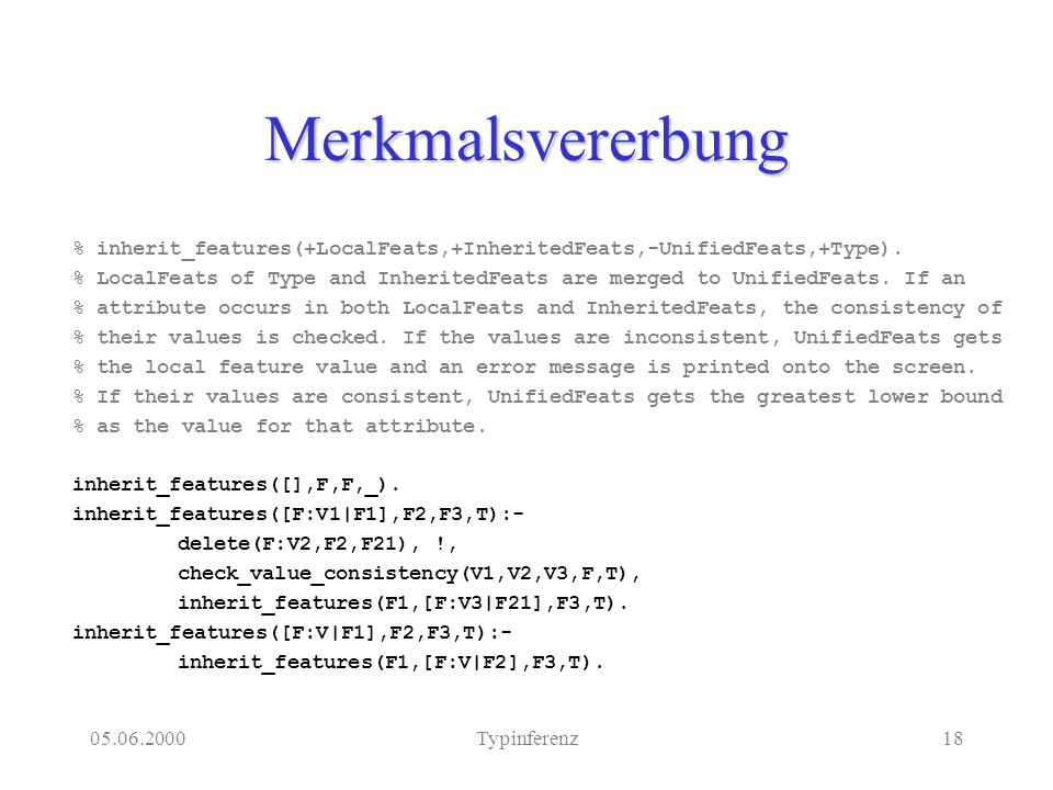 05.06.2000Typinferenz18 Merkmalsvererbung % inherit_features(+LocalFeats,+InheritedFeats,-UnifiedFeats,+Type).