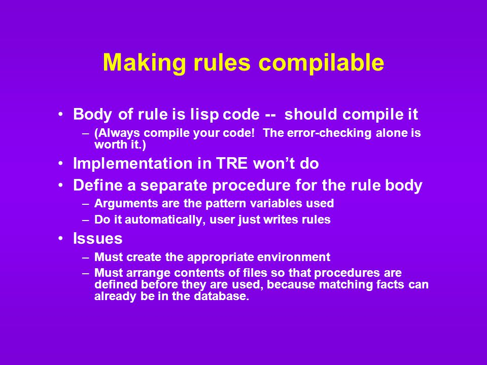 Making rules compilable Body of rule is lisp code -- should compile it –(Always compile your code.