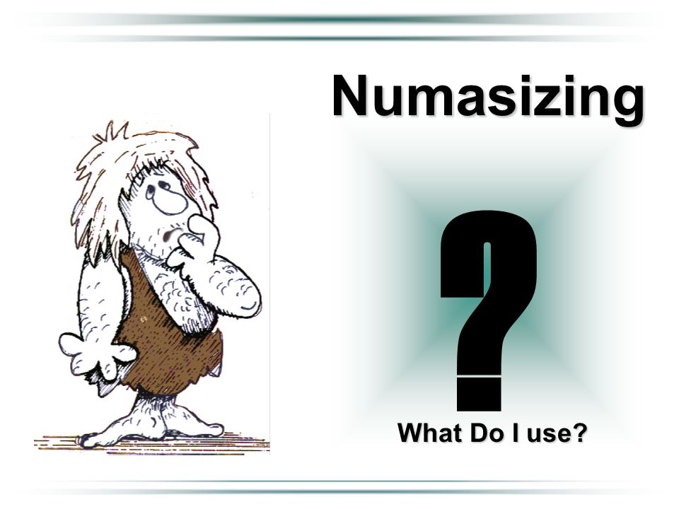 ? What Do I use? Numasizing