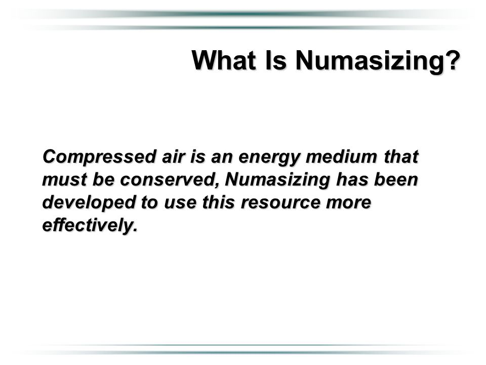 Compressed air is an energy medium that must be conserved, Numasizing has been developed to use this resource more effectively.
