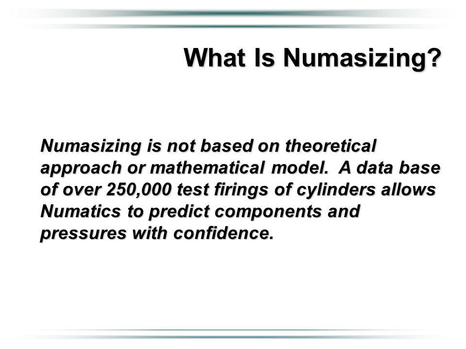 What Is Numasizing? Numasizing is not based on theoretical approach or mathematical model. A data base of over 250,000 test firings of cylinders allow