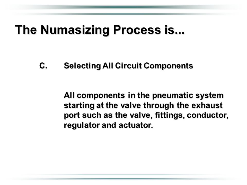 Generating Numasizing Computer Bank INTO…. The Numasizing Process is... C.Selecting All Circuit Components All components in the pneumatic system star