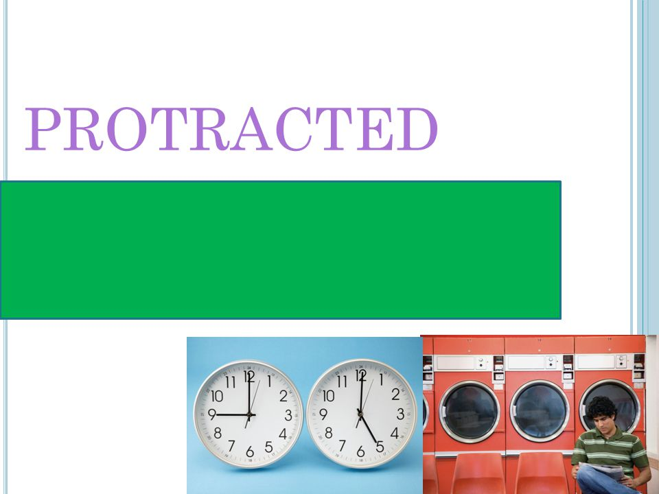 PROTRACTED E XTENDED IN TIME ; PROLONGED