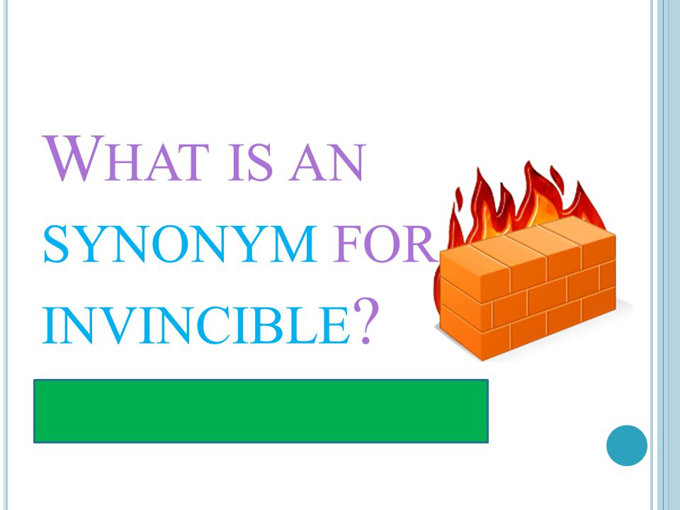 W HAT IS AN SYNONYM FOR INVINCIBLE ? INVULNERABLE