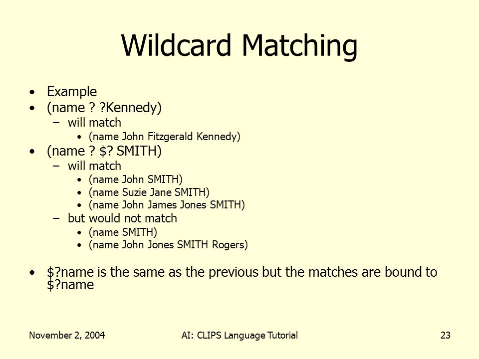 November 2, 2004AI: CLIPS Language Tutorial23 Wildcard Matching Example (name .