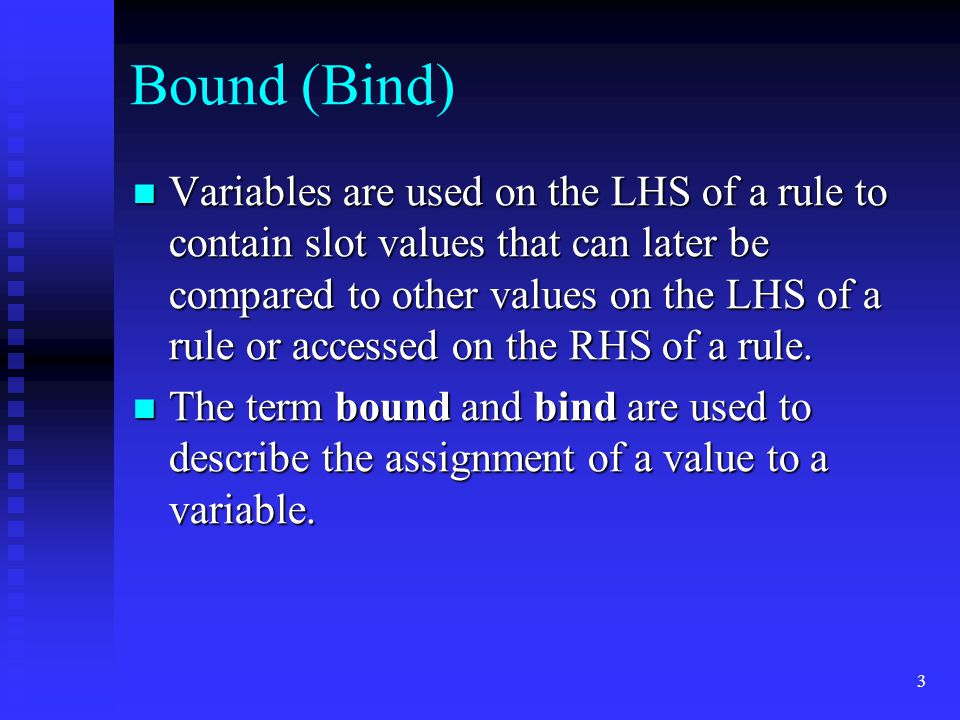 2 Variables Variables in CLIPS are always written in the syntax of a question mark followed by a symbolic field name. Variables in CLIPS are always wr