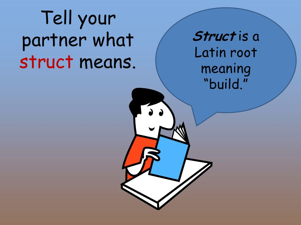 "Tell your partner what struct means. Struct is a Latin root meaning ""build."""