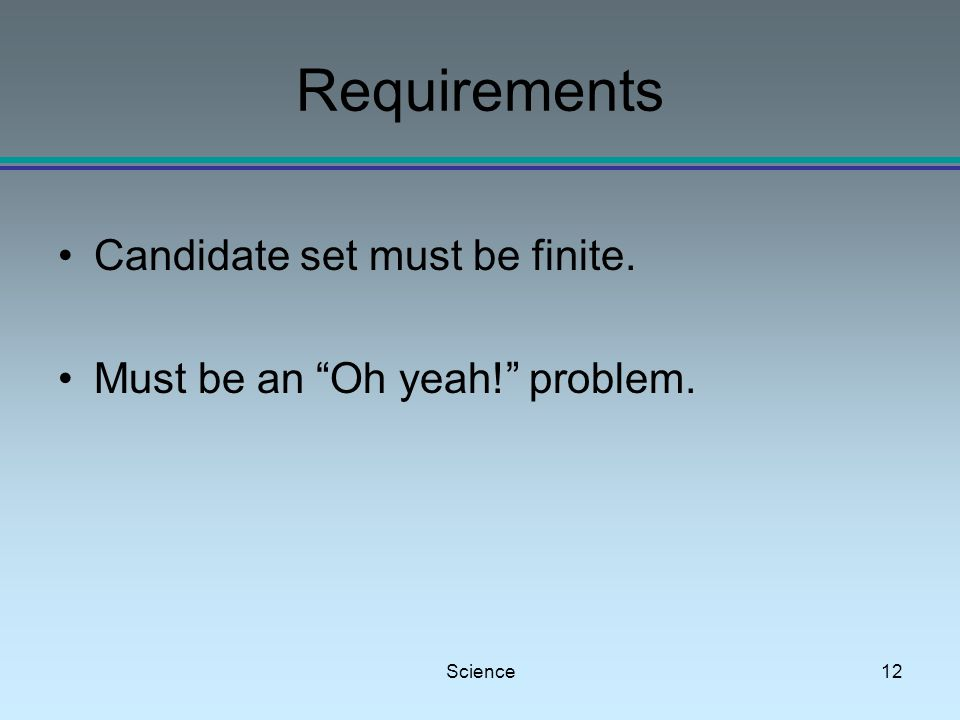 Science12 Requirements Candidate set must be finite. Must be an Oh yeah! problem.