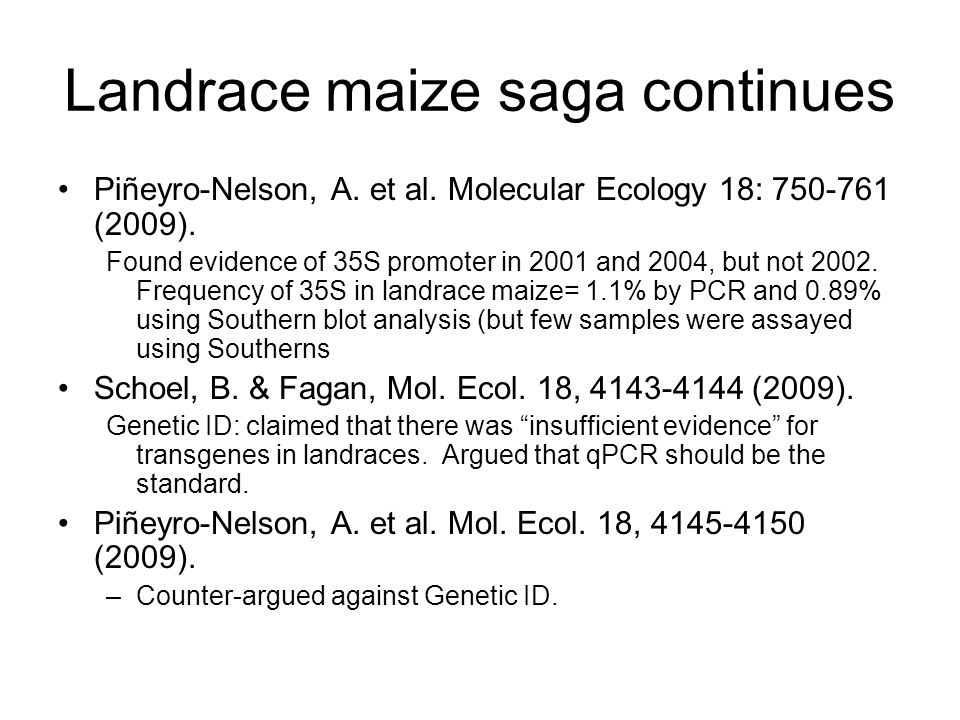 And…Oriz-Garcia et al 2005 PNAS 102: 12238 No transgenic DNA was found in 153,746 Mexican landrace samples.