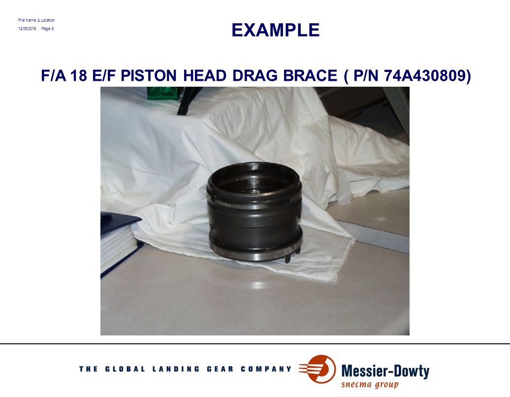 File Name & Location 12/05/2015, Page 16 VISUAL INSPECTION RESULTS No evidence of seal leakage HVOF coating in good condition with slight discoloration at wow static sealing circumference There was no abnormal bearing wear Rod seal indicates some wear (TBD)