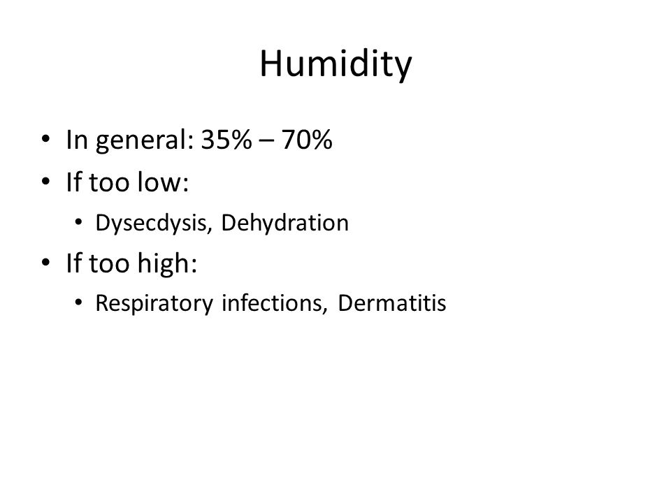 Humidity In general: 35% – 70% If too low: Dysecdysis, Dehydration If too high: Respiratory infections, Dermatitis