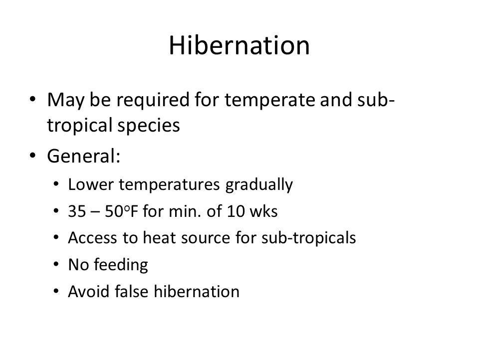 Hibernation May be required for temperate and sub- tropical species General: Lower temperatures gradually 35 – 50 o F for min.