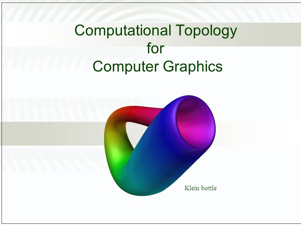 Computational Topology for Computer Graphics Klein bottle