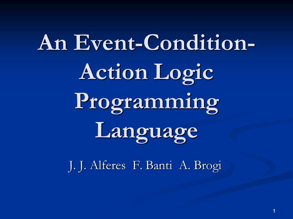 1 An Event-Condition- Action Logic Programming Language J. J. Alferes F. Banti A. Brogi