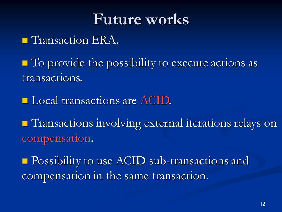12 Future works Transaction ERA. Transaction ERA.