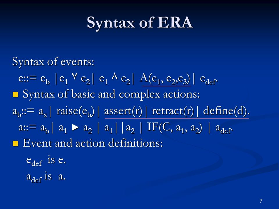 7 Syntax of ERA Syntax of events: e::= e b |e 1 ٧ e 2 | e 1 ٨ e 2 | A(e 1, e 2,e 3 )| e def. e::= e b |e 1 ٧ e 2 | e 1 ٨ e 2 | A(e 1, e 2,e 3 )| e def