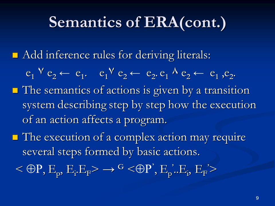 9 Semantics of ERA(cont.) Add inference rules for deriving literals: Add inference rules for deriving literals: e 1 ٧ e 2 e 1. e 1 ٧ e 2 e 2. e 1 ٨ e