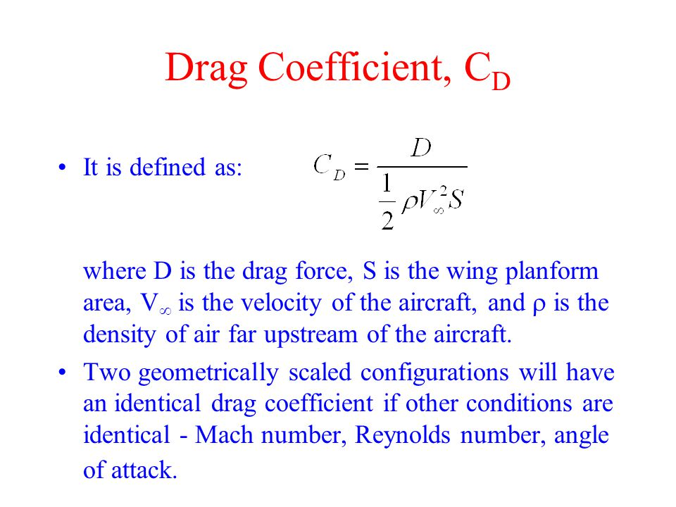Lift Coefficient, C L Lift is usually non-dimensionalized, so that geometrically similar configurations (e.g.