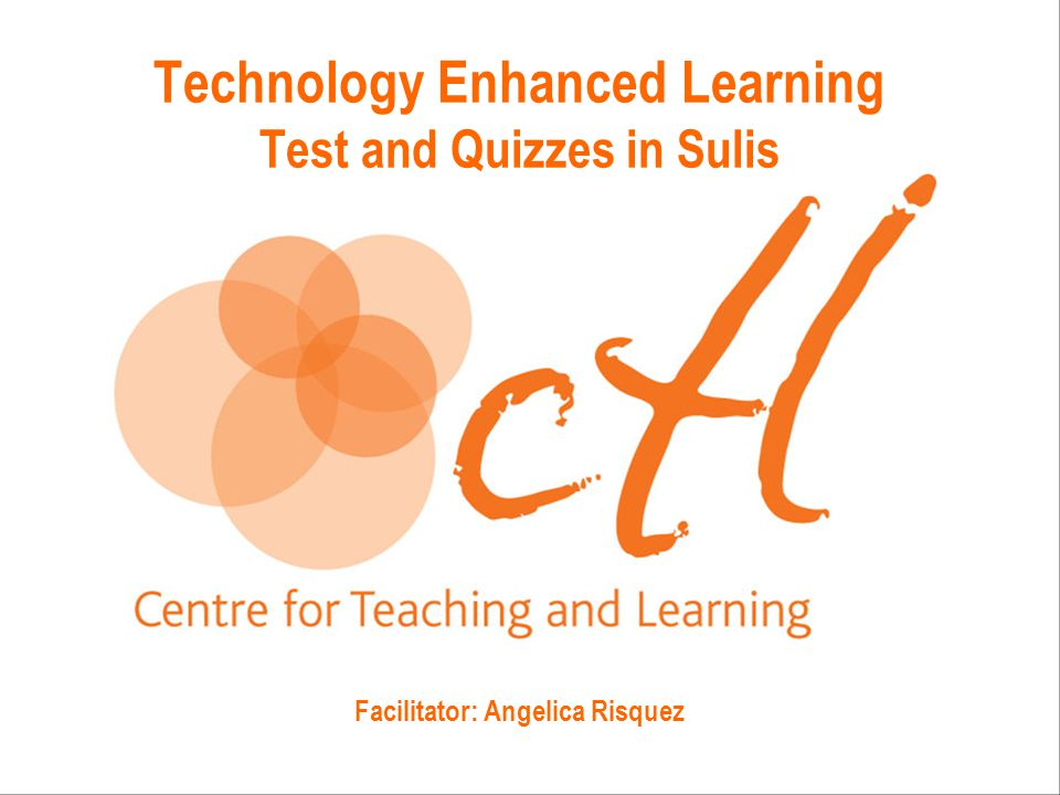 Technology Enhanced Learning Test and Quizzes in Sulis Facilitator: Angelica Risquez