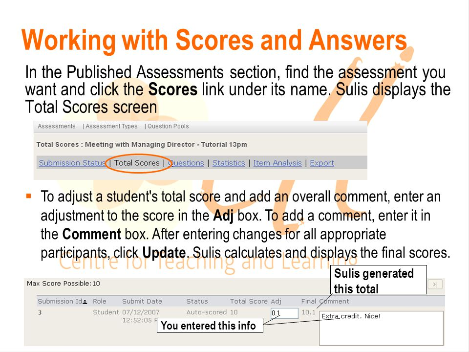 Working with Scores and Answers In the Published Assessments section, find the assessment you want and click the Scores link under its name.