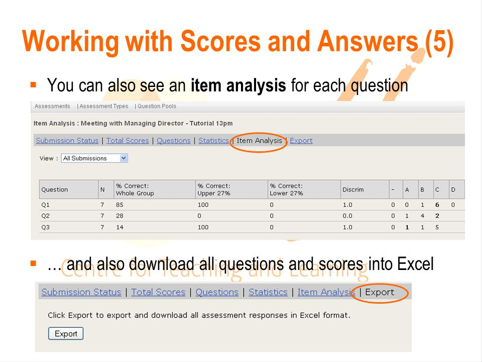  You can also see an item analysis for each question Working with Scores and Answers (5)  … and also download all questions and scores into Excel
