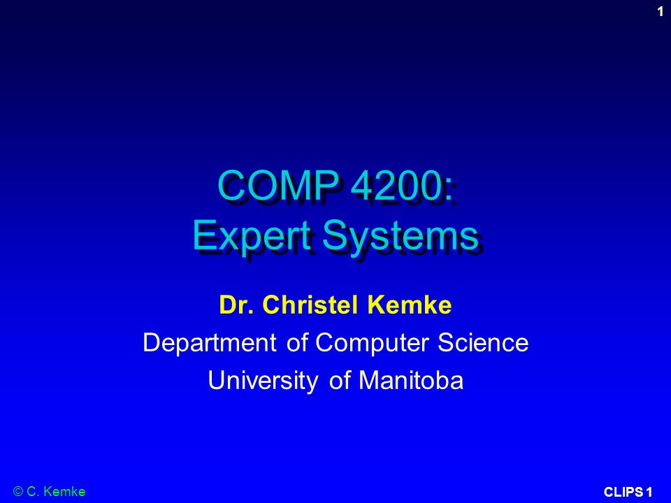 © C. Kemke CLIPS 1 1 COMP 4200: Expert Systems Dr.