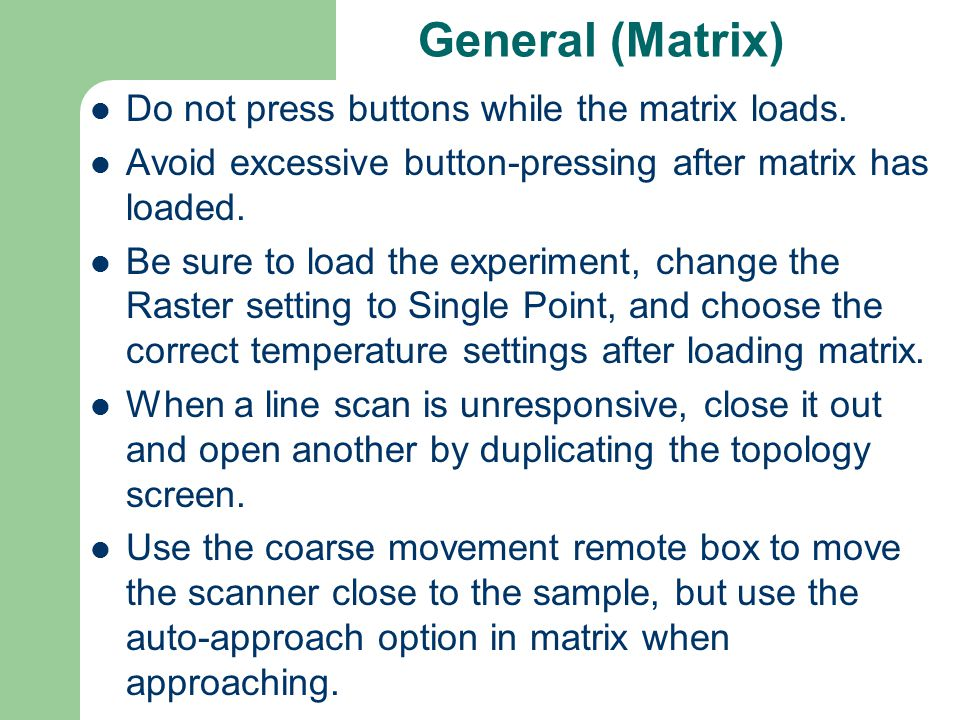 General (Matrix) Do not press buttons while the matrix loads.