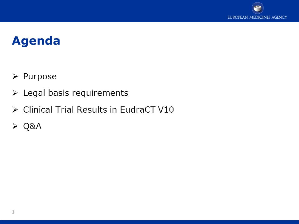 Agenda  Purpose  Legal basis requirements  Clinical Trial Results in EudraCT V10  Q&A 1