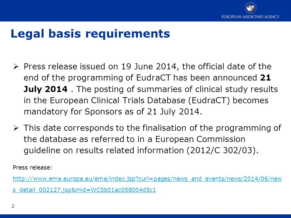 Legal basis requirements  Press release issued on 19 June 2014, the official date of the end of the programming of EudraCT has been announced 21 July 2014.