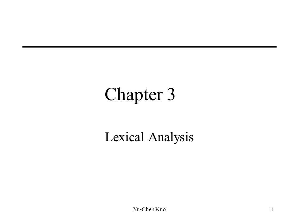 Yu-Chen Kuo1 Chapter 3 Lexical Analysis