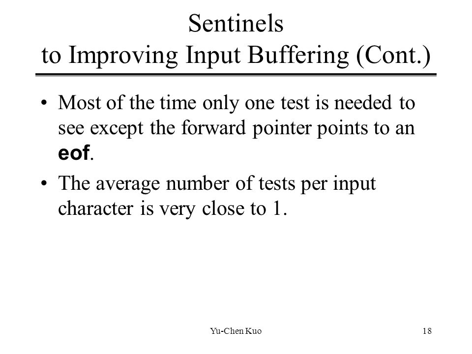 Yu-Chen Kuo18 Sentinels to Improving Input Buffering (Cont.) Most of the time only one test is needed to see except the forward pointer points to an e
