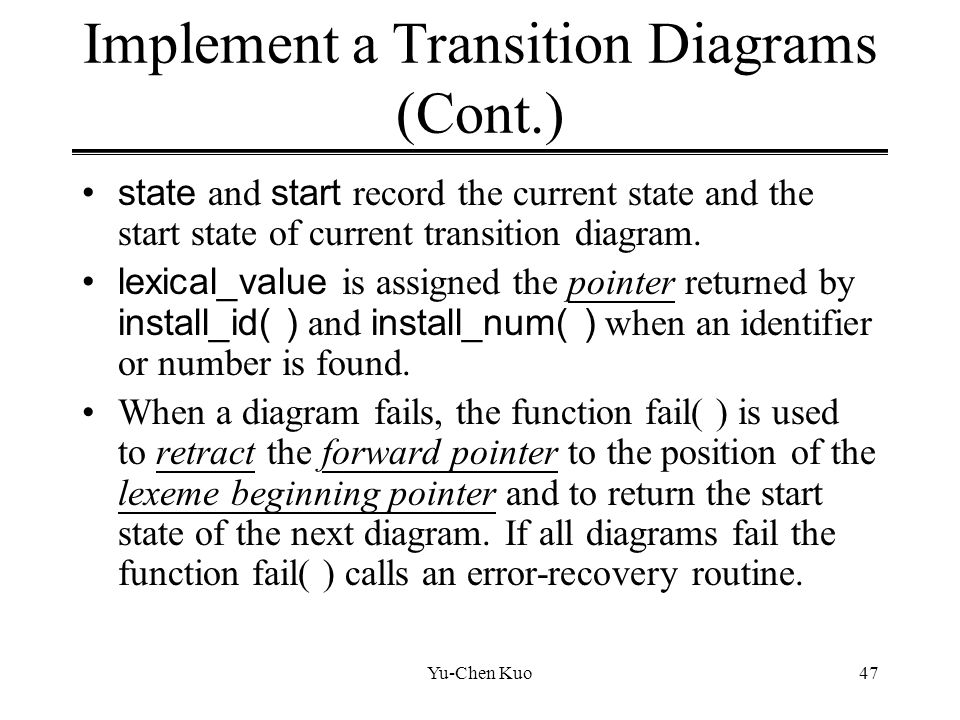 Yu-Chen Kuo47 Implement a Transition Diagrams (Cont.) state and start record the current state and the start state of current transition diagram. lexi