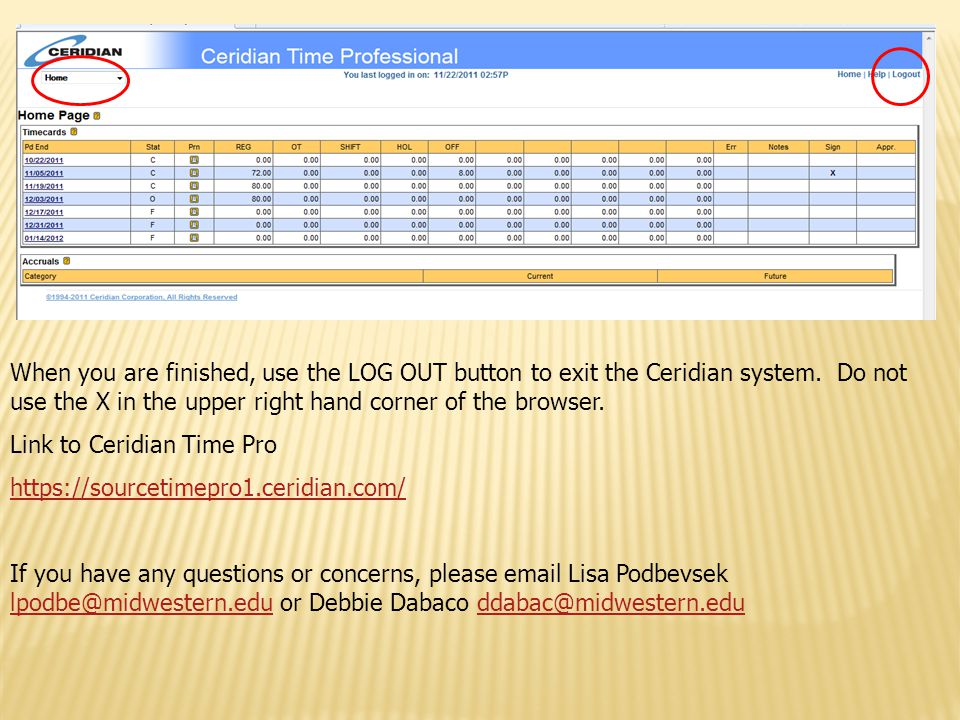 When you are finished, use the LOG OUT button to exit the Ceridian system. Do not use the X in the upper right hand corner of the browser. Link to Cer