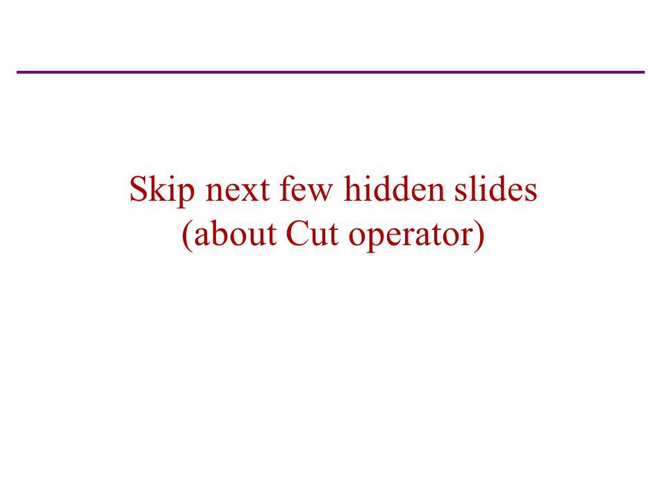Skip next few hidden slides (about Cut operator)