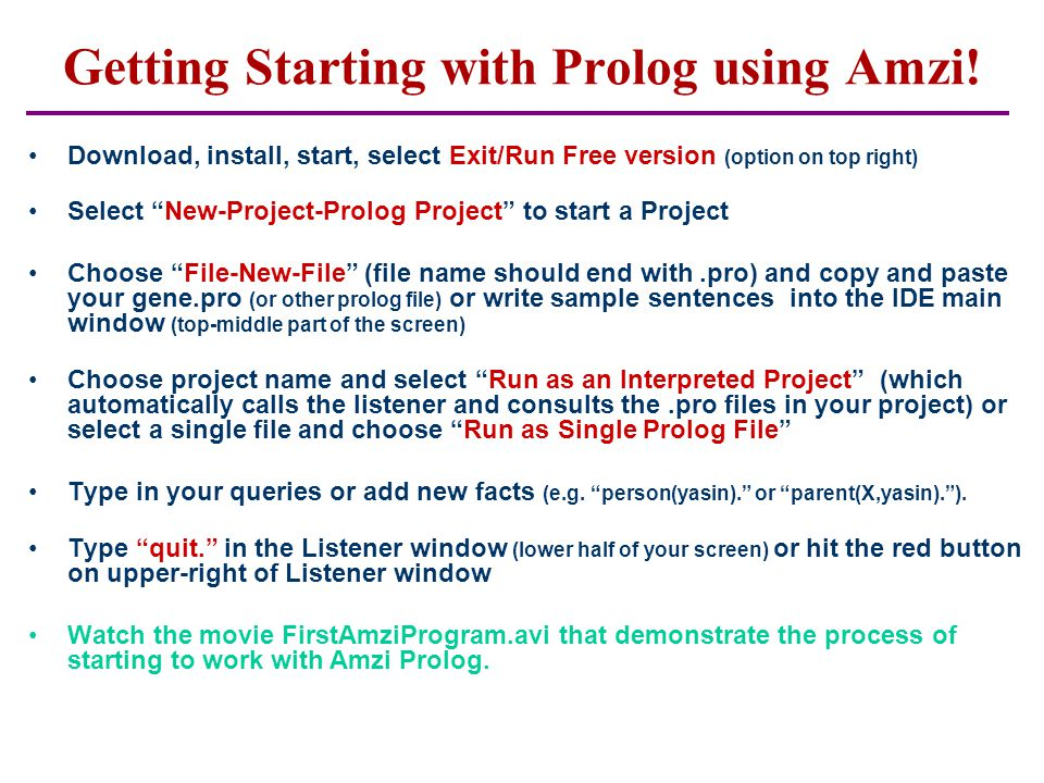 Prolog A logic programming language created in 1972 PROgramming in LOGic Restricted to Horn clauses –Head:- body Inference –Backward chaining Closed world assumption